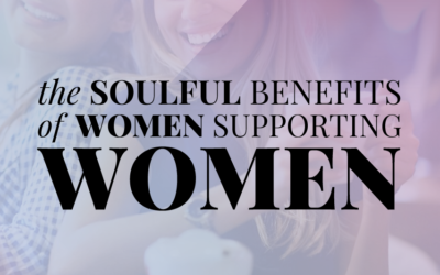 The Soulful Benefits of Women Supporting Women