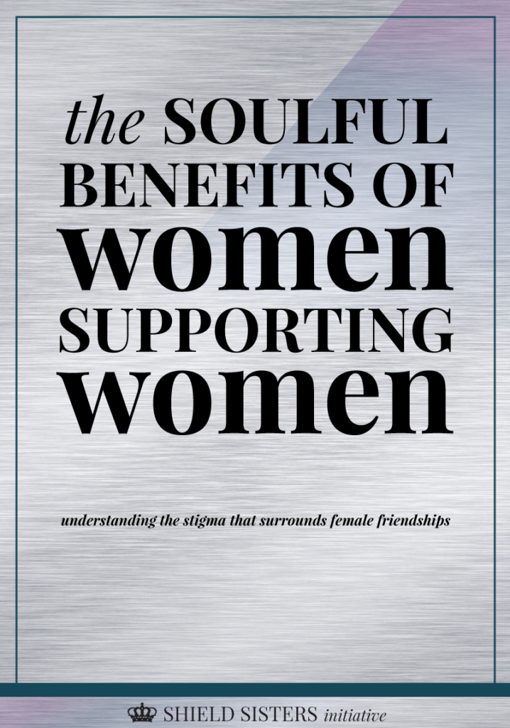 SOULFUL BENEFITS OF WOMEN SUPPORTING WOMEN