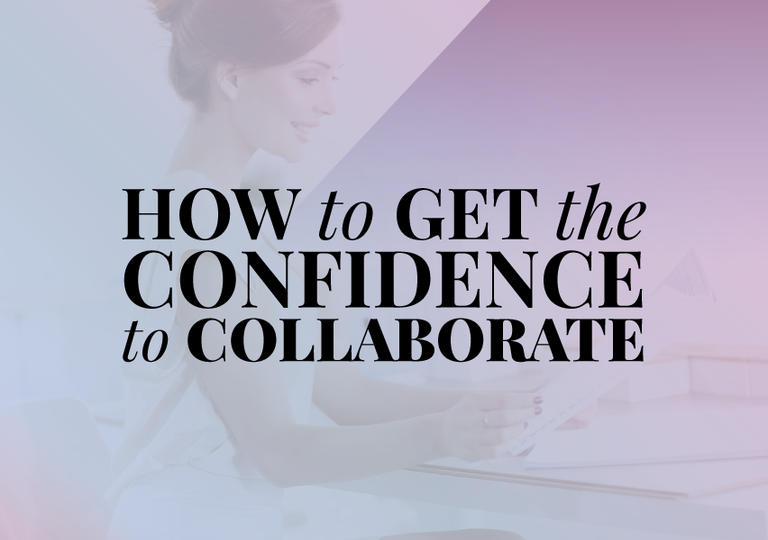 How to Get the Confidence to Collaborate