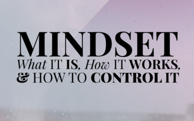 Mindset: What it is, How it Works, and How to Control It
