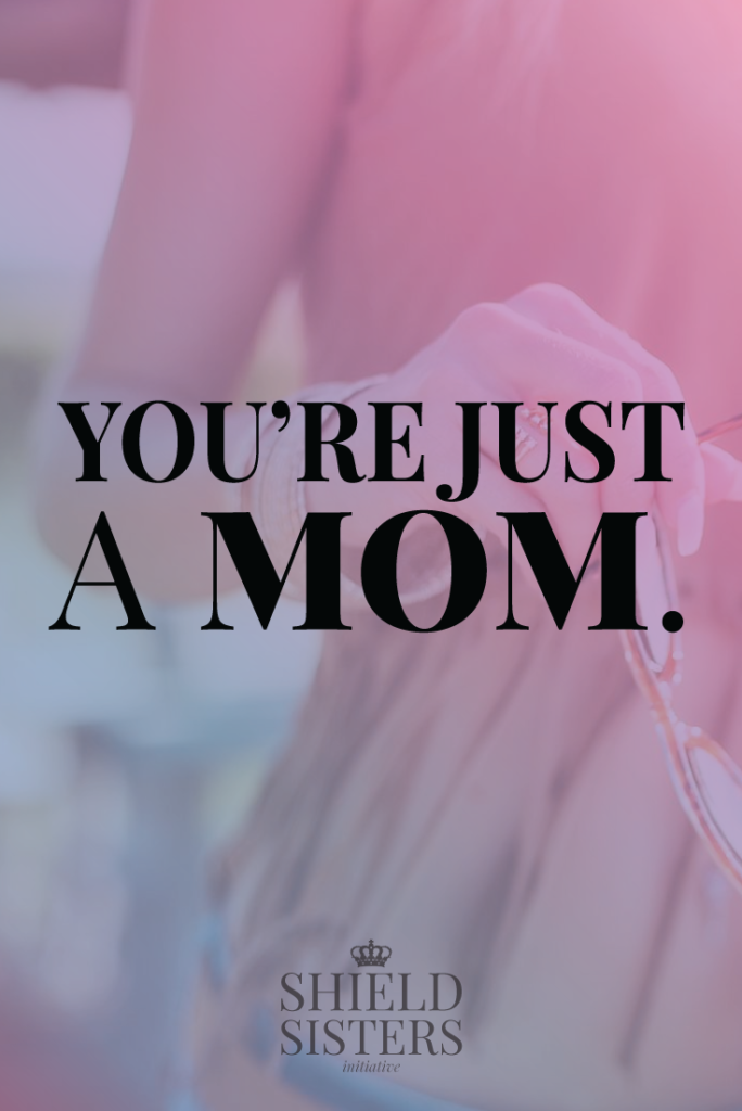You're just a mom. Or are you? @shieldsisterswq