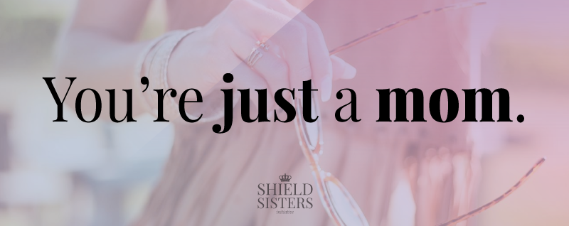 You're just a mom... or are you? @shieldsisterswq