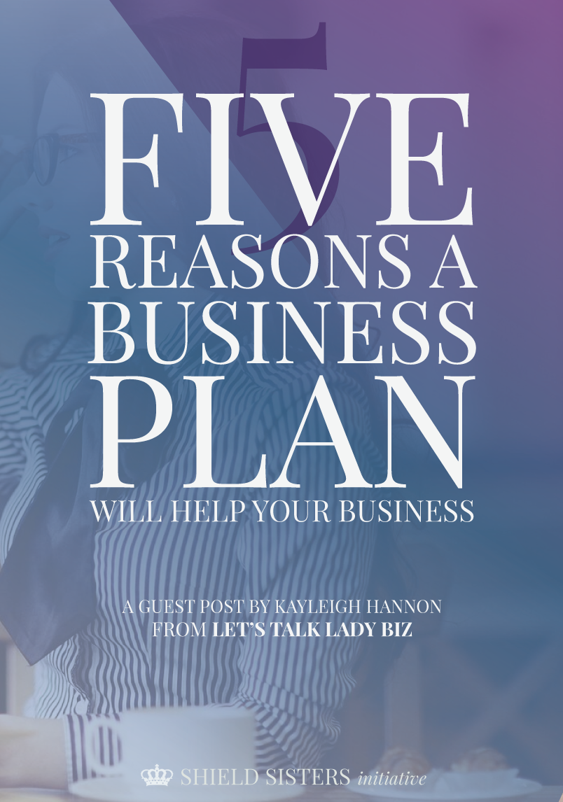 5 Reasons a Business Plan Will Help Your Biz via Kayleigh Hannon of Let's Talk Lady Biz
