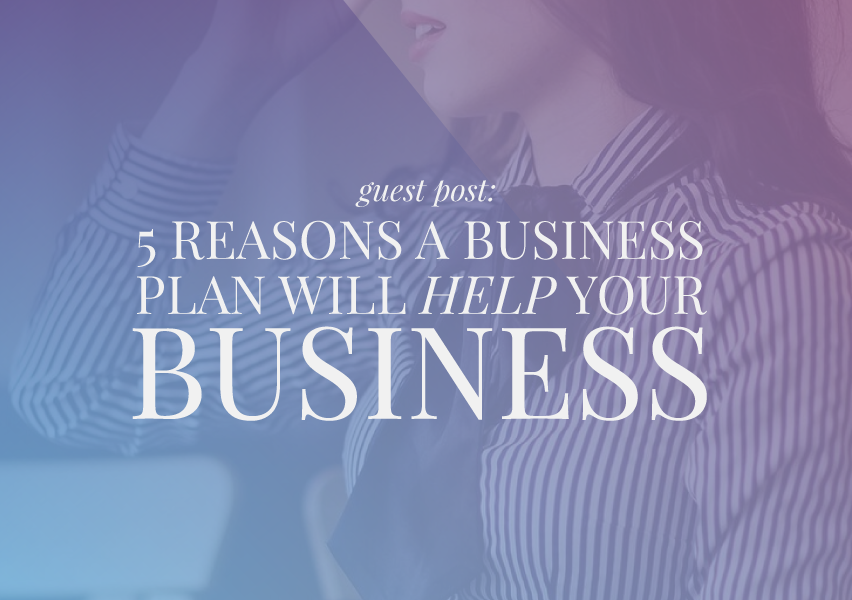 5 Reasons a Business Plan Will Help Your Business
