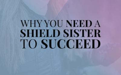 Why You Need a Shield Sister to Succeed