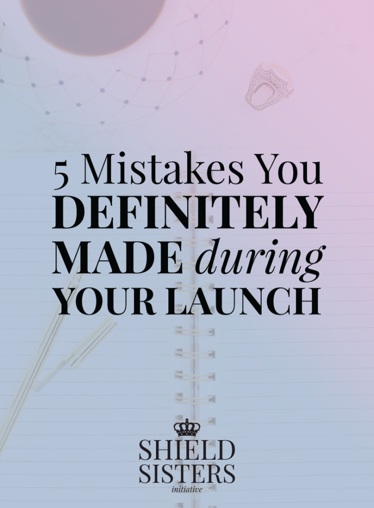 5 mistakes you DEFINITELY made during your launch @shieldsisterswq