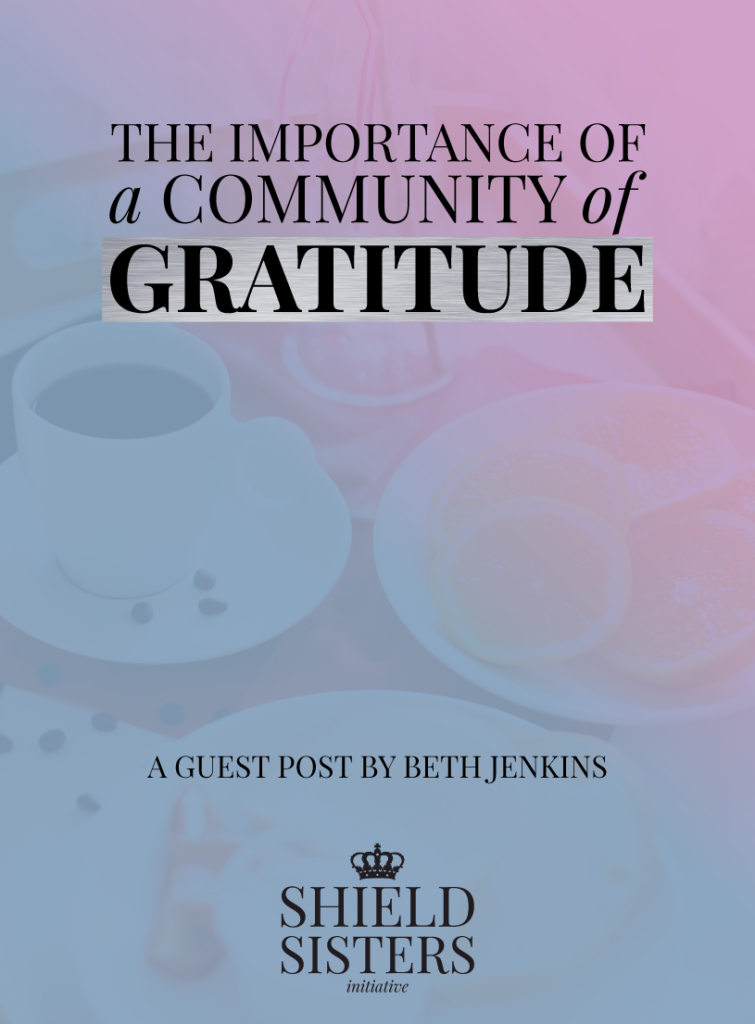 The importance of a community of gratitude by Beth Jenkins @shieldsisterswq