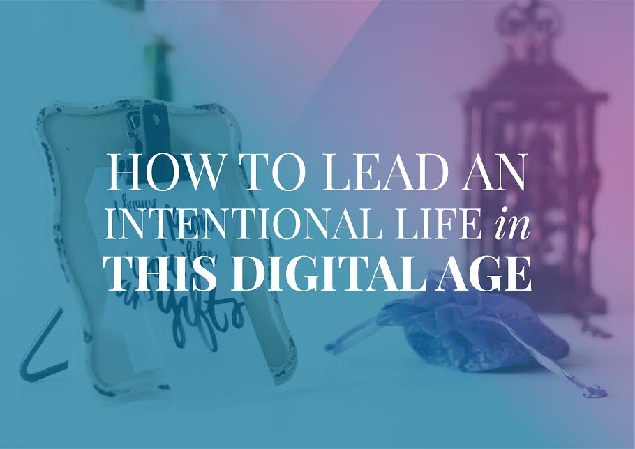 How to Lead an Intentional Life in this Digital Age
