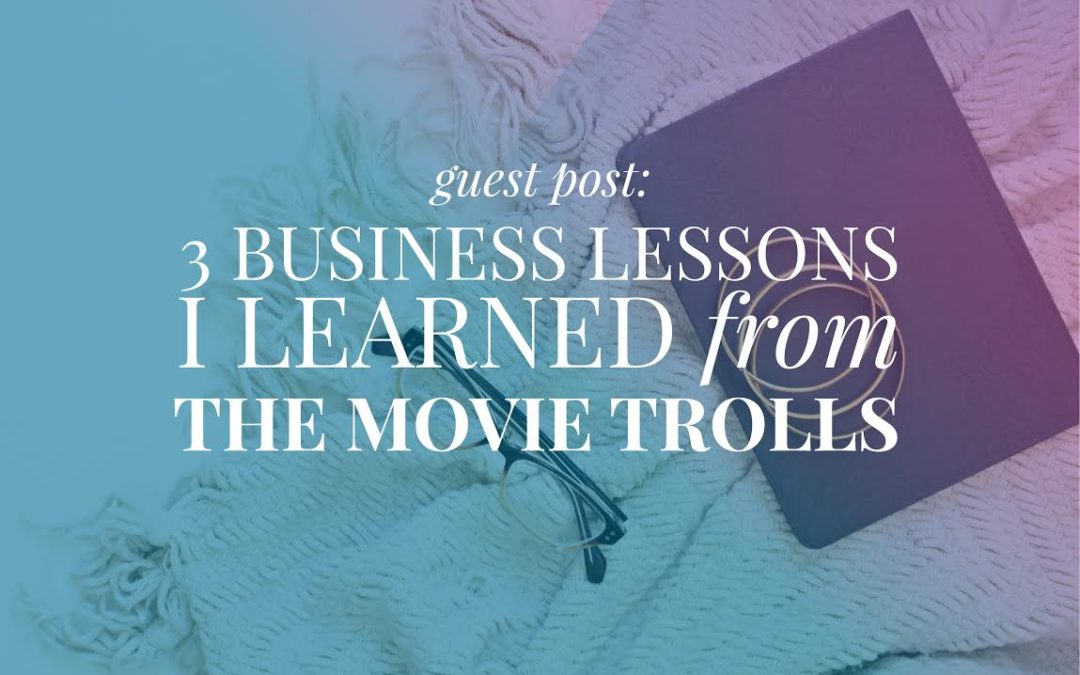 3 Business Lessons I Learned From the Trolls Movie