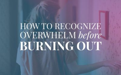 How to Recognize Overwhelm Before Burning Out