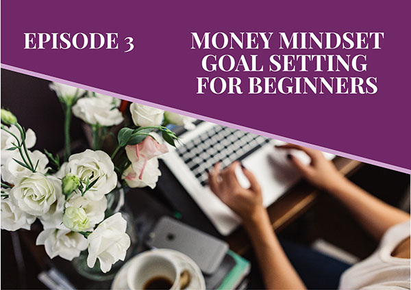 Episode 3: Money Mindset Goal-Setting for Beginners