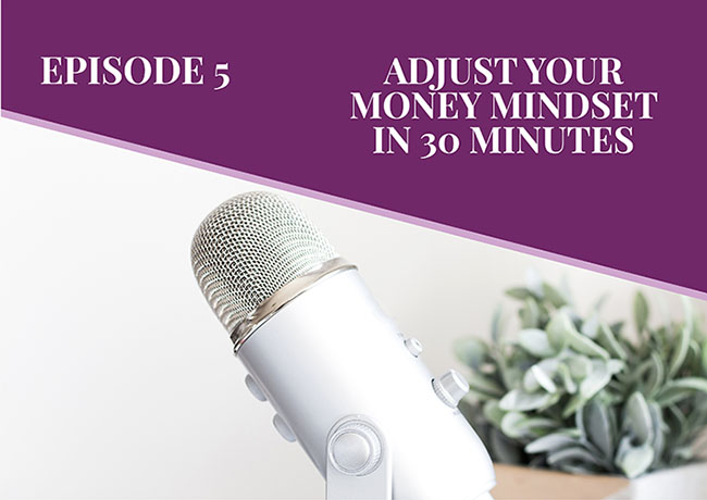 Episode 5: Adjusting Your Money Mindset in 30 Minutes