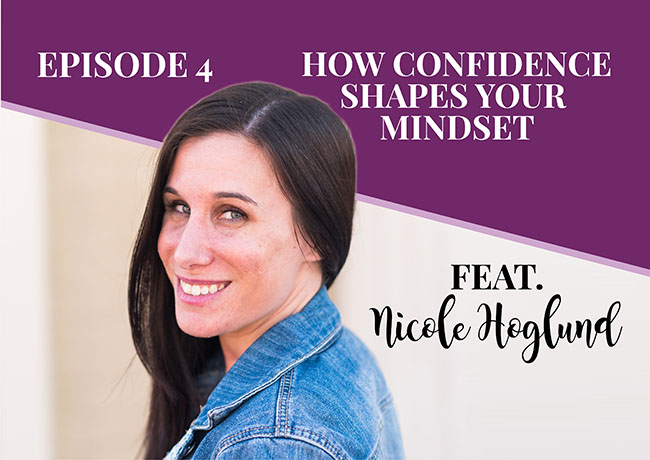 Episode 4: How Confidence Shapes Your Mindset with Nicole Hoglund