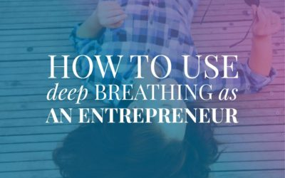 How to Use Deep Breathing as an Entrepreneur