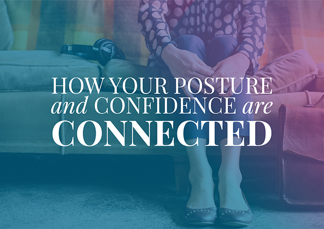 How Your Posture And Confidence Are Connected