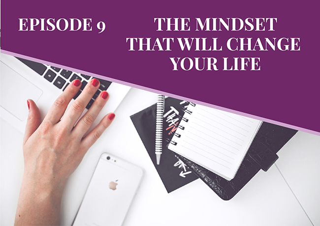 Episode 9: The Mindset That Will Change Your Life