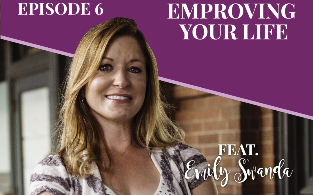 Episode 6: Emproving Your Life With Emily Swanda