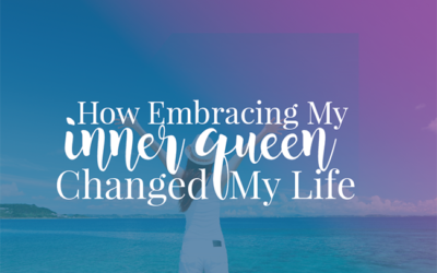 How Embracing My Inner Queen Changed My Life