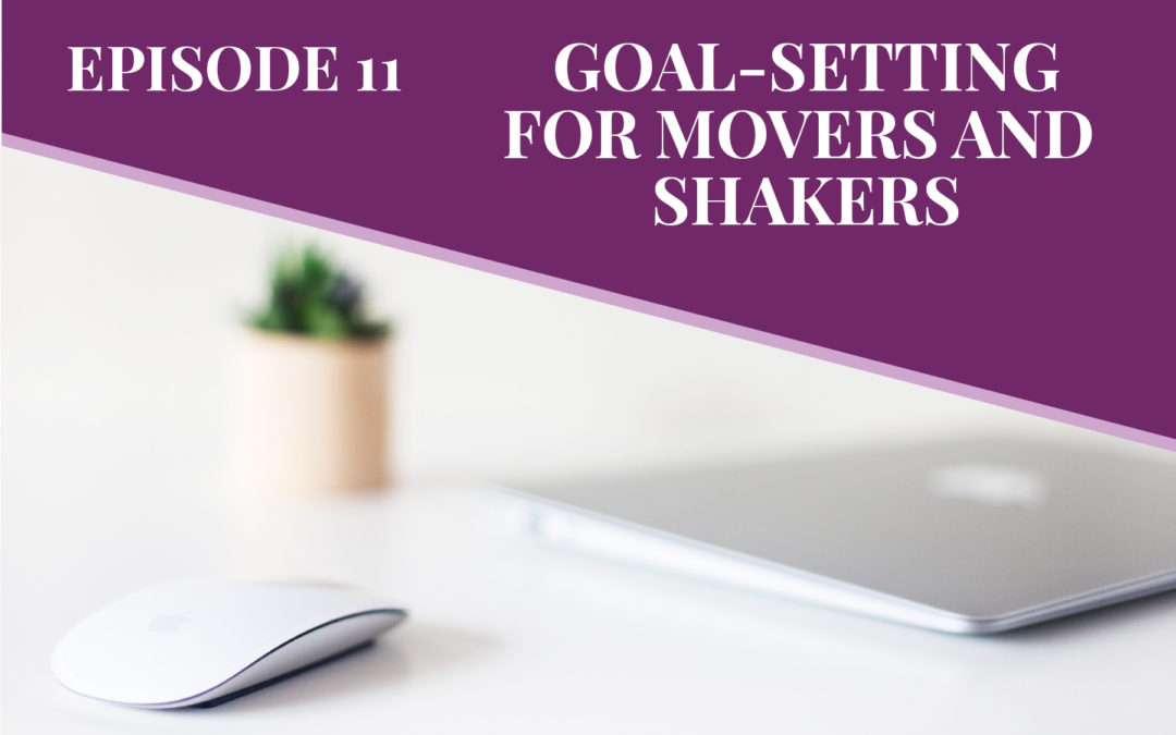 Episode 11: Goal-Setting for Movers and Shakers