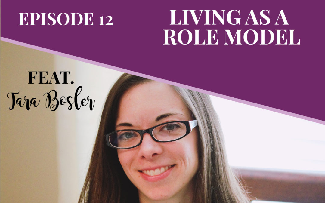 Episode 12: Living as a Role Model with Tara Bosler