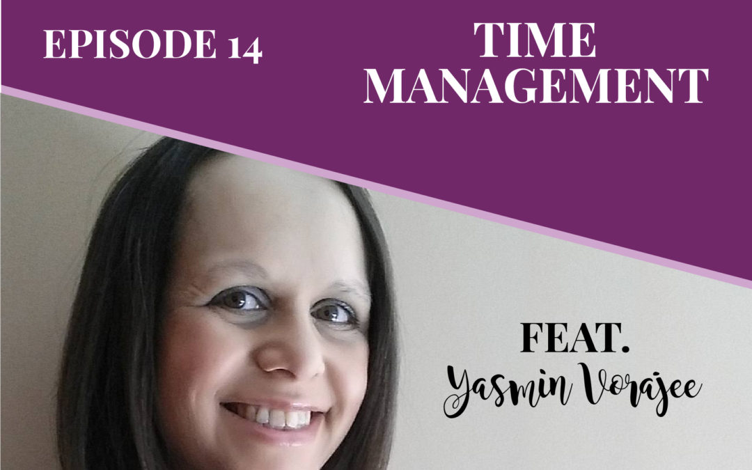 Episode 14: Time Management with Yasmin Vorajee