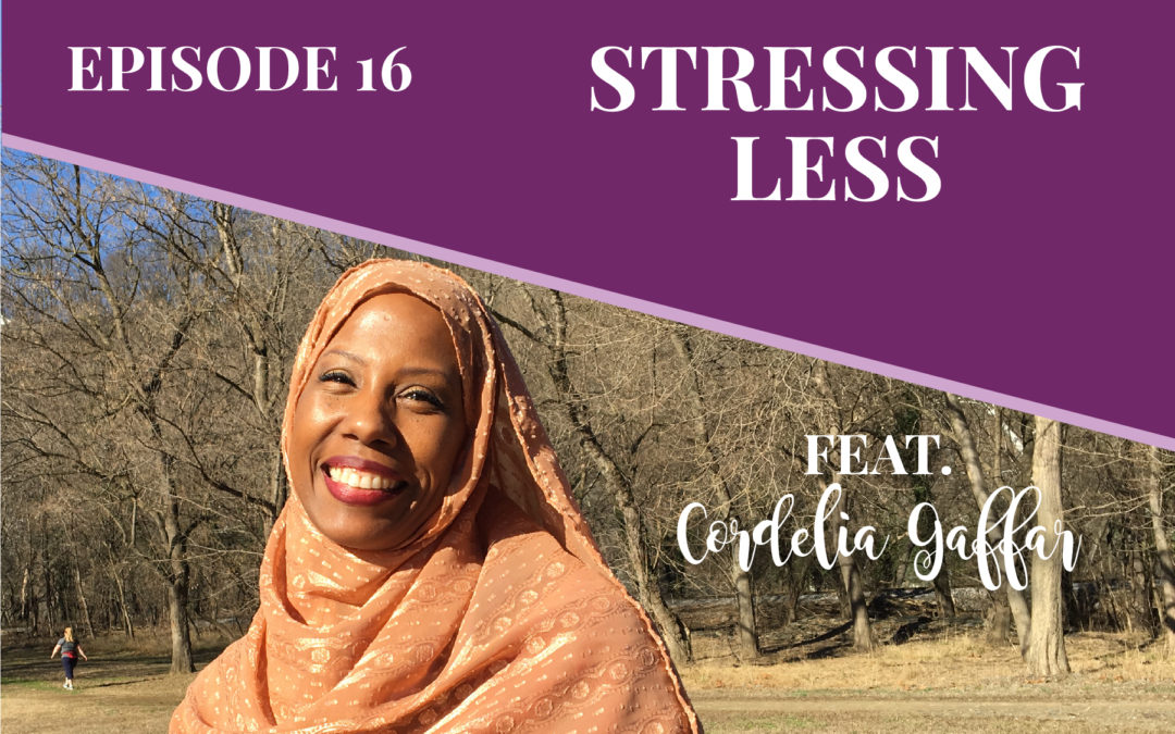 Episode 16: Stressing Less with Cordelia Gaffar