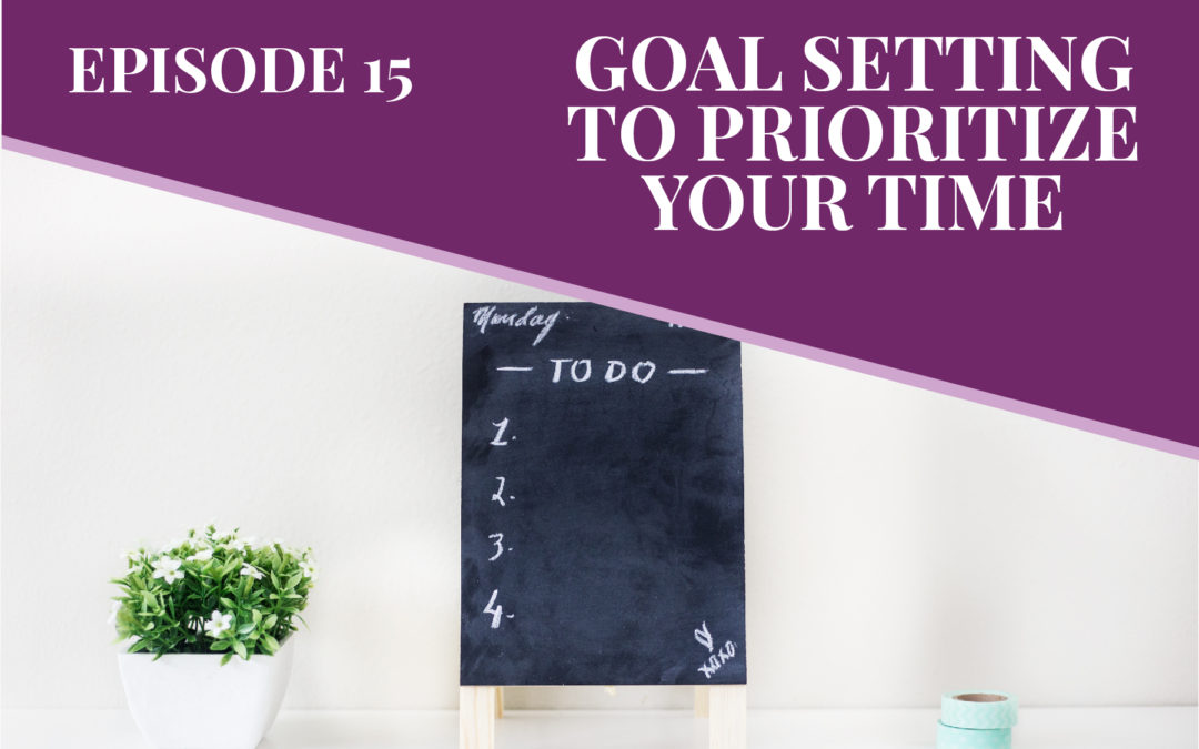 Episode 15: Goal Setting to Prioritize Your Time