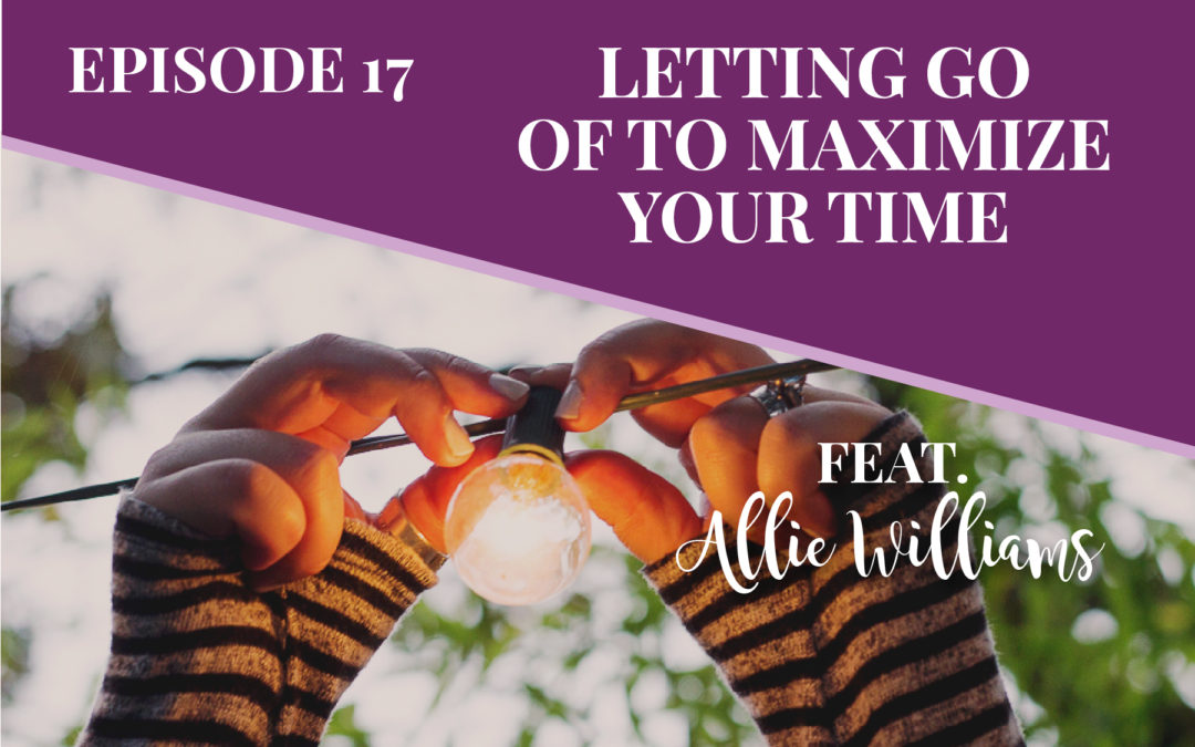 Episode 17: Letting Go of Stress to Maximize Your Time