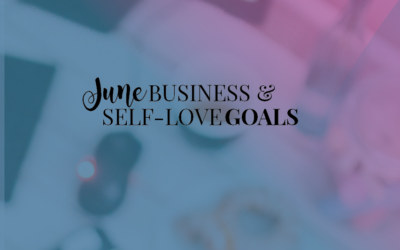 June 2017: Business and Self-Love Goals