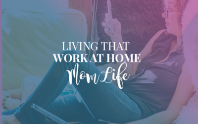 Living The Work At Home Mom Life
