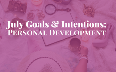July Goals & Intentions: Personal Development
