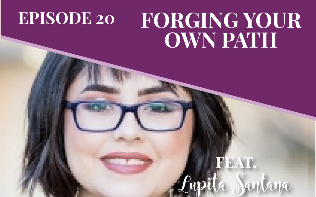 Episode 20: Forging Your Own Path with Lupita Santana