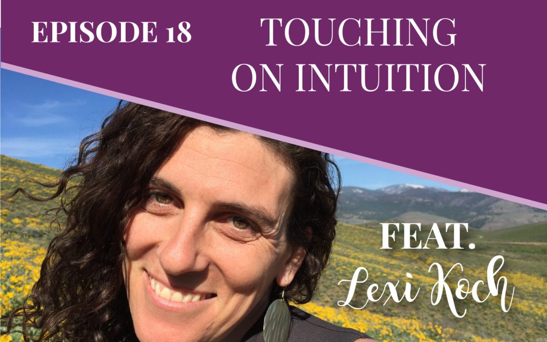 Episode 18: Touching on Intuition with Lexi Koch