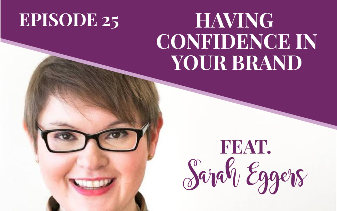Episode 25: Having Confidence in Your Brand with Sarah Eggers