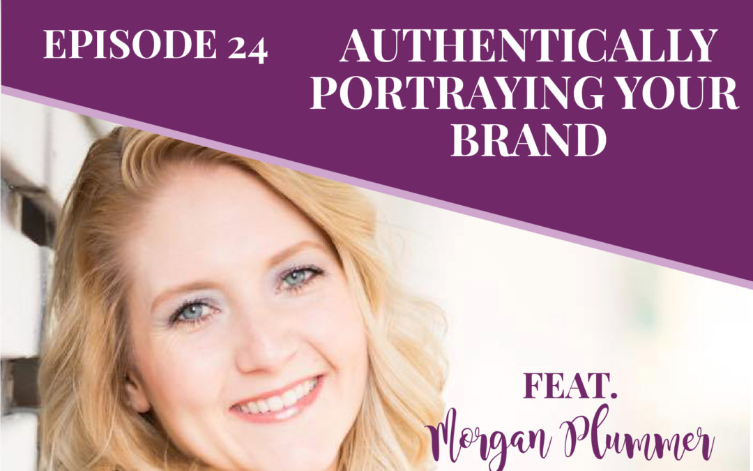 Episode 24: Authentically Portraying Your Brand with Morgan Plummer