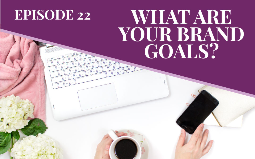 Episode 22: What Are Your Brand Goals?