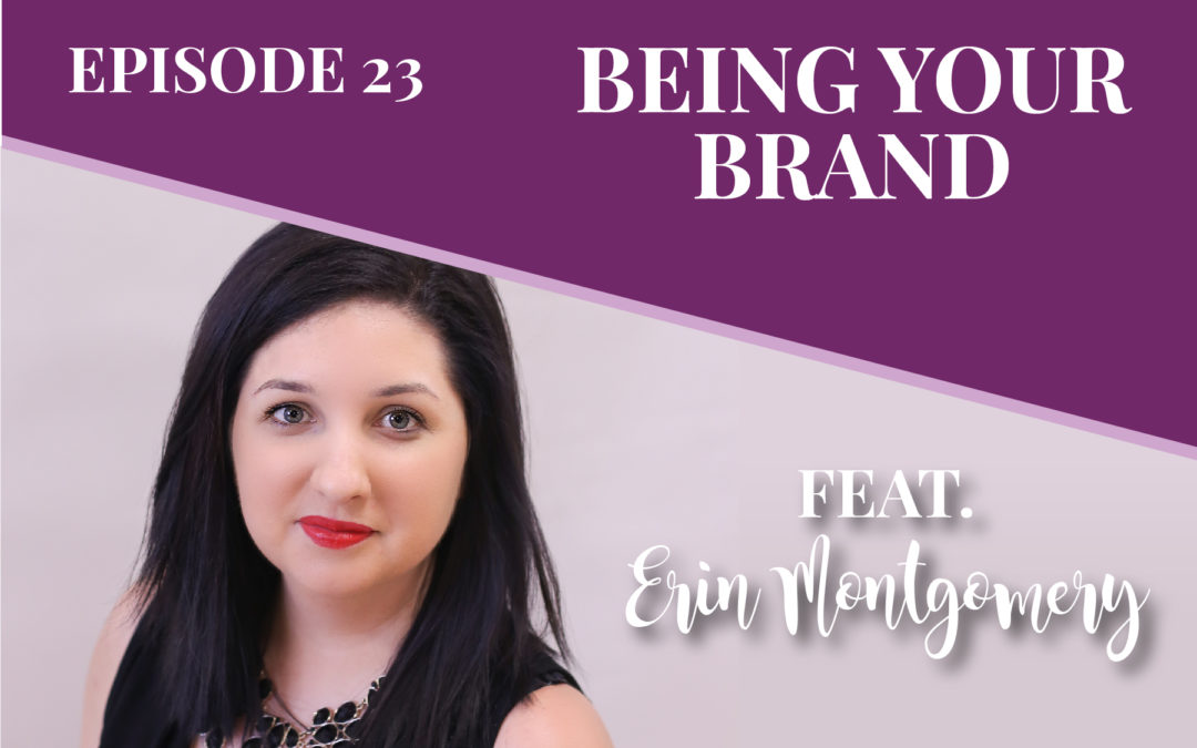 Episode 23: Being Your Brand with Erin Montgomery