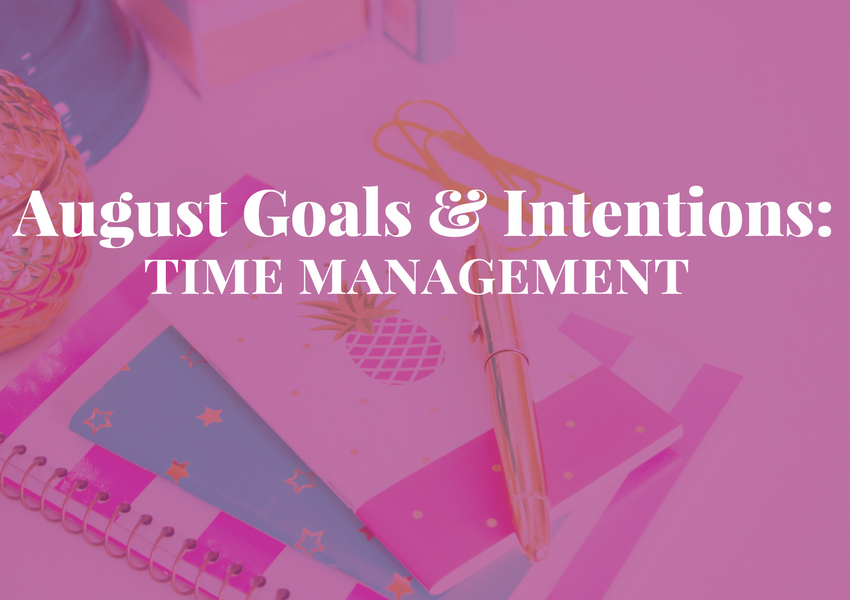August Goals & Intentions: Time Management