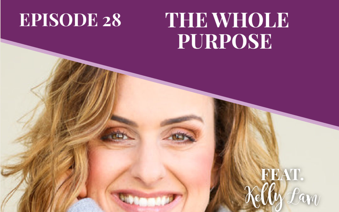 **Special** Episode 28: The Whole Purpose with Kelly Lam