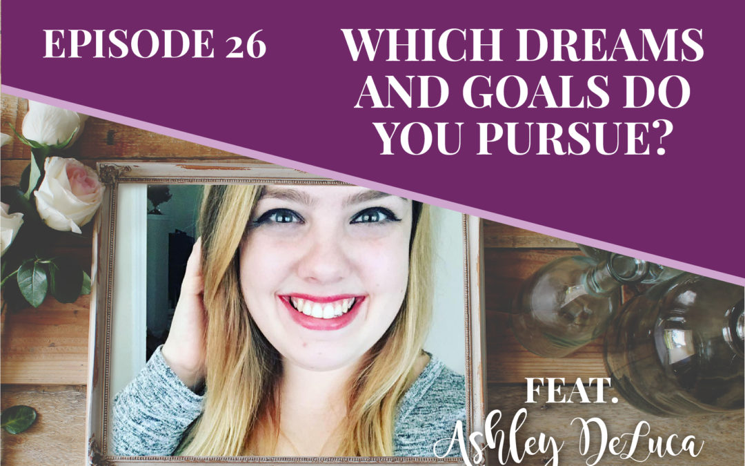 Episode 26: Which dreams and goals do you pursue? with Ashley DeLuca