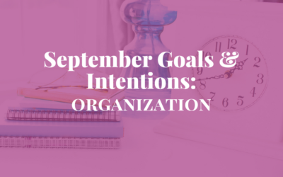 September Goals & Intentions: Organization