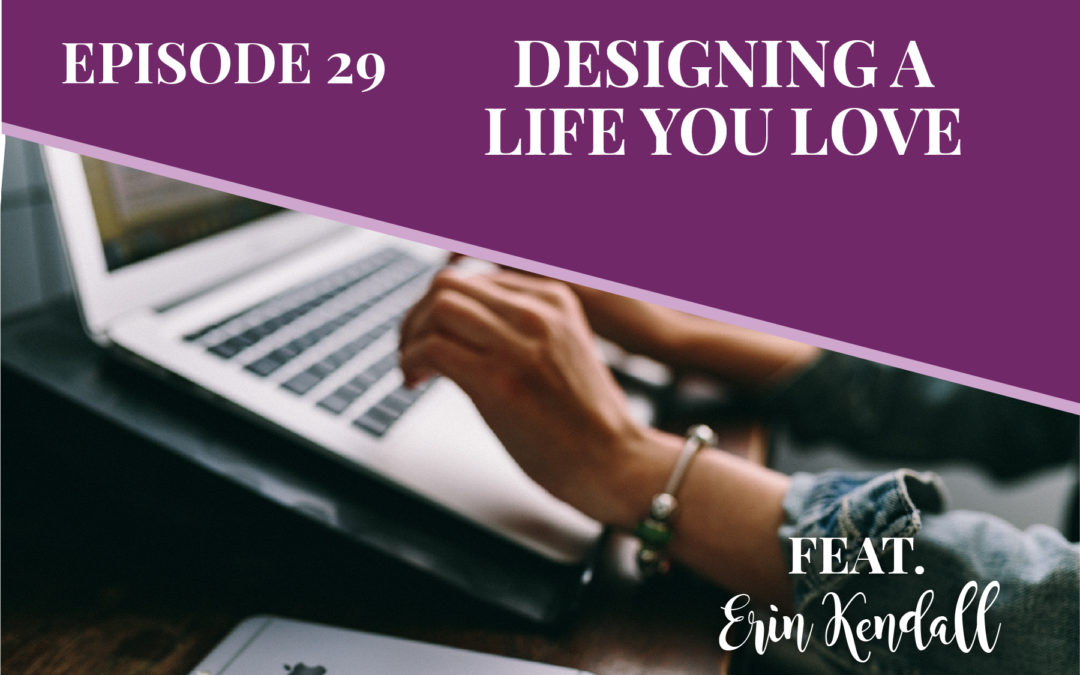 Episode 29: Designing a Life You Love with Erin Kendall