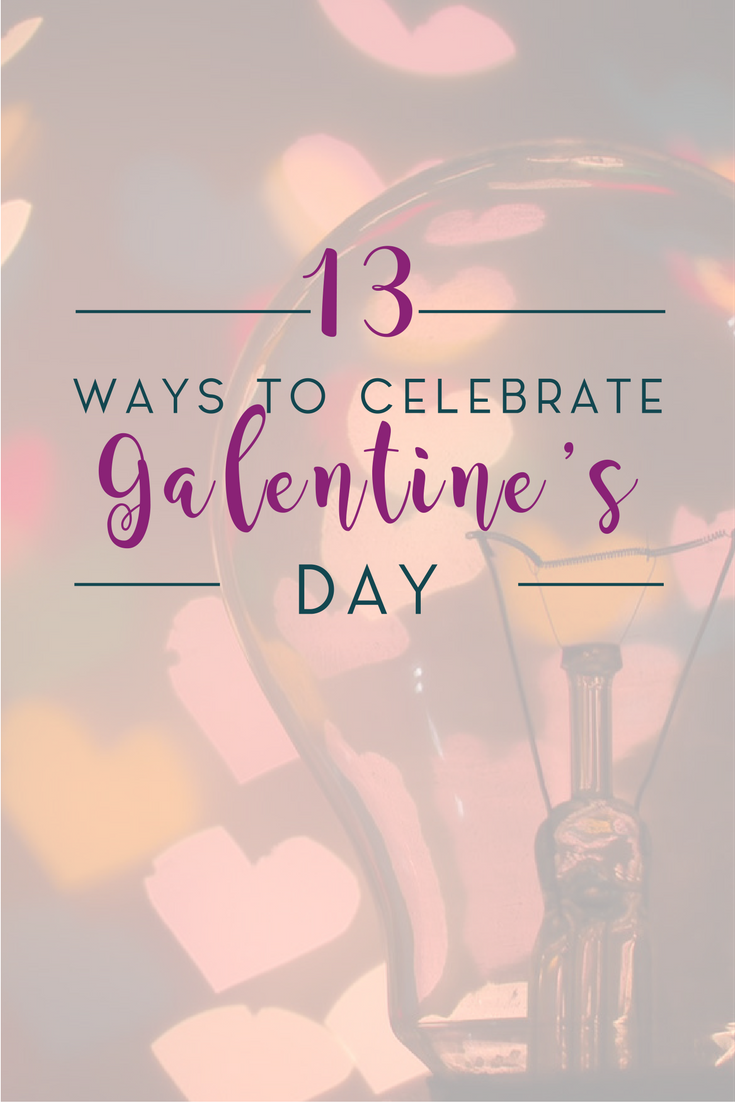 As Leslie Knope says, Galentine's Day is the day to celebrate your girlfriends! Sisterhood is totally our thing and here are our top 13 ways to celebrate!